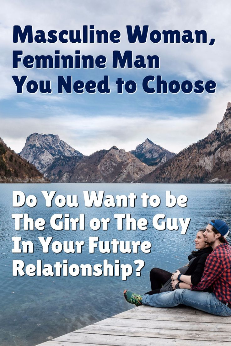 Masculine woman feminine man do you want to be the girl