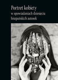 portret-kobiety-w-opowiadaniach-dziesieciu-hiszpanskich-autorek-u-iext24504838