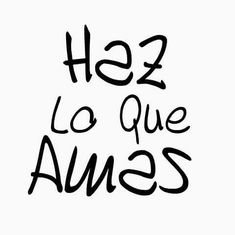Haz lo que amas ️