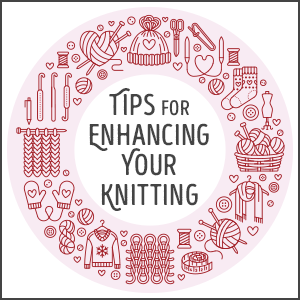 Tips to Enhance Your Knitting
