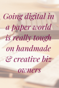 Tips for handmade & creative business owners for going digital in a paper world.