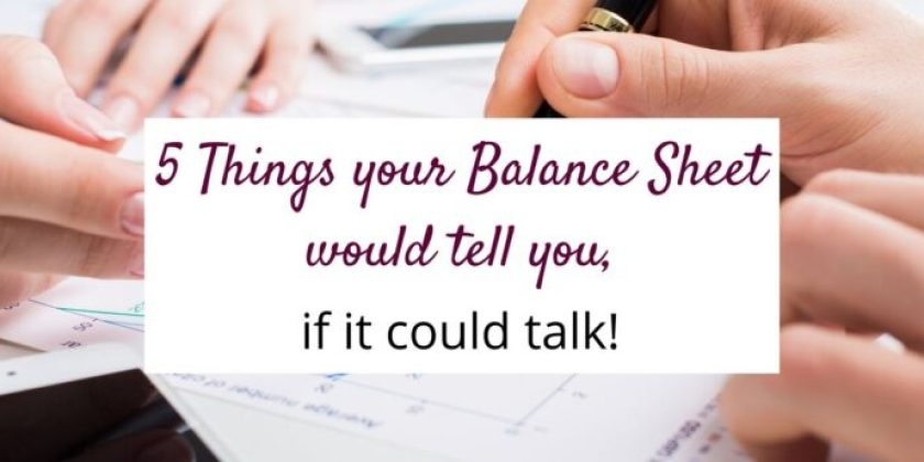 5 Things your Balance Sheet would tell you, if it could talk