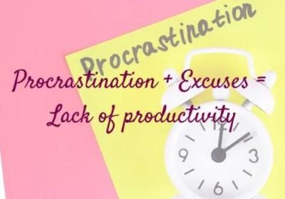 Procrastination + Excuses = Lack of productivity