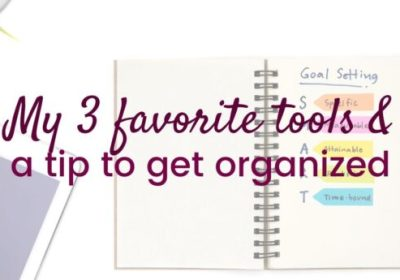 My 3 favorite tools & a tip for getting organized
