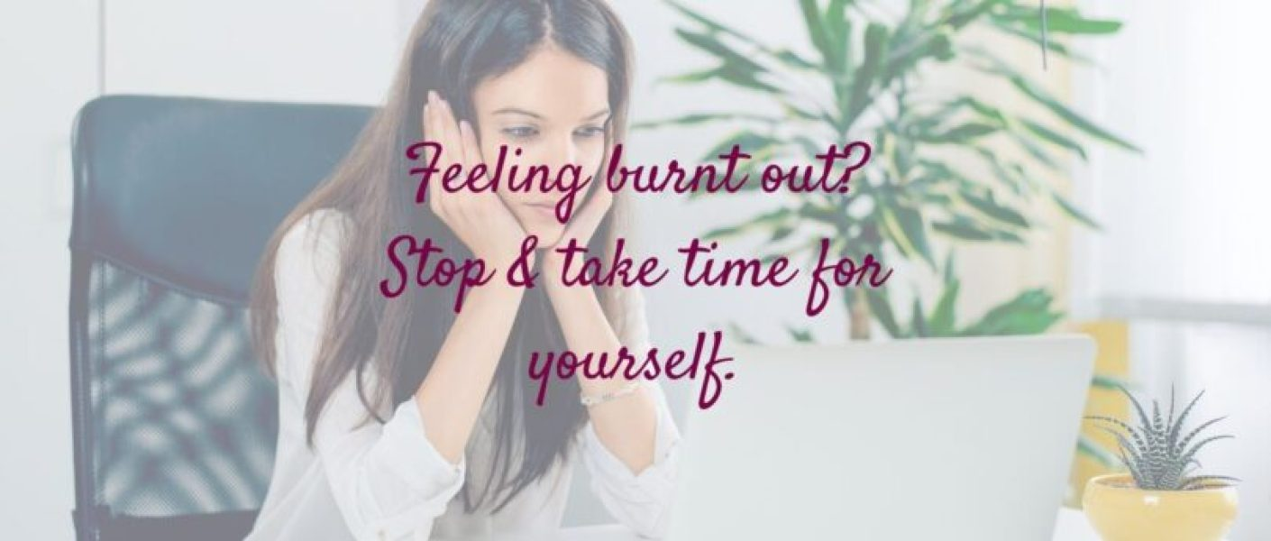 Feeling burnt out? Stop & take some time for you.