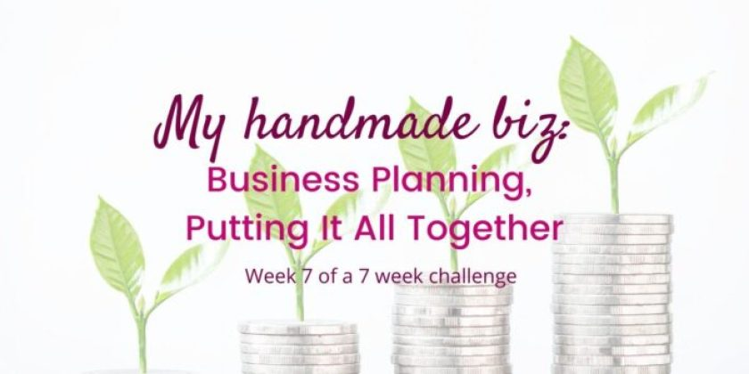 My Handmade Biz-Business Planning, Putting it All Together