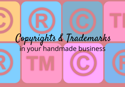 Copyrights and Trademarks in your handmade biz, do you need them