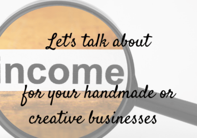Let's talk about Income for your handmade or creative business