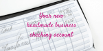 Your new handmade business checking account