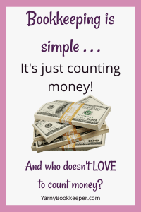 Bookkeeping is simple...It'sjust counting money.  www.yarnybookkeeper.com