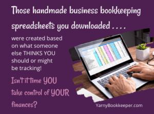 Those handmade business spreadsheets you downloaded were created based on what someone else THINKS YOU should or might be tracking! Isn't it time YOU take control of YOUR finances?