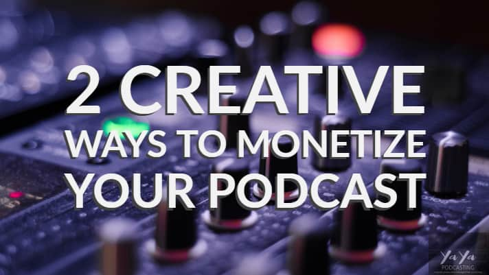 2 Creative Ways to Monetize Your Podcast