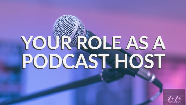 Your Role as a Podcast Host