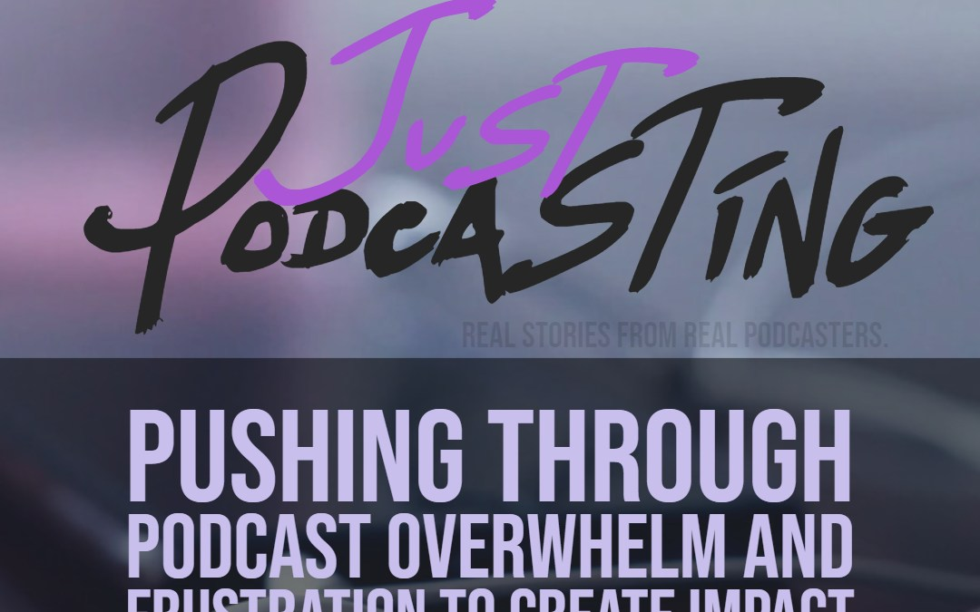 S1E4: Pushing through Podcast Overwhelm and Frustration to Create Impact with Anne Fricke