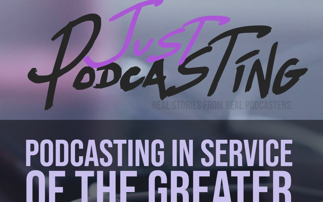 S1E9: Podcasting in Service of the Greater Good with Bryan Entzminger