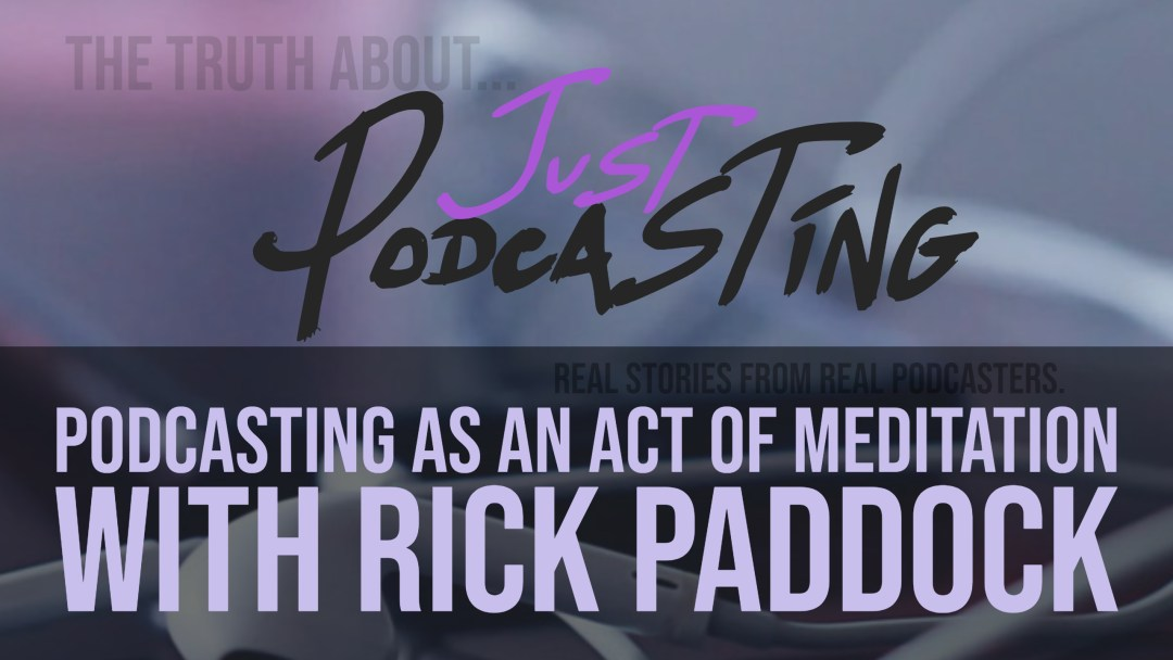 Rick Paddock joins us to talk about podcasting, and his WHY behind the podcast. Rick discusses the time-consuming points of podcasting, the development of his WHY, clarity of focus for the show, knowing your priorities and not letting overwhelm get to you, the benefit of listening podcasting as a form of meditation and some insight on looking back on what he's learned so far.
