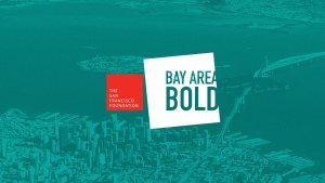 Bay Area Bold, Presented by The San Francisco Foundation