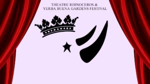 Theatre Rhinoceros and Yerba Buena Gardens Festival present Lear!
