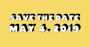 Save the Date. May 4, 2019.