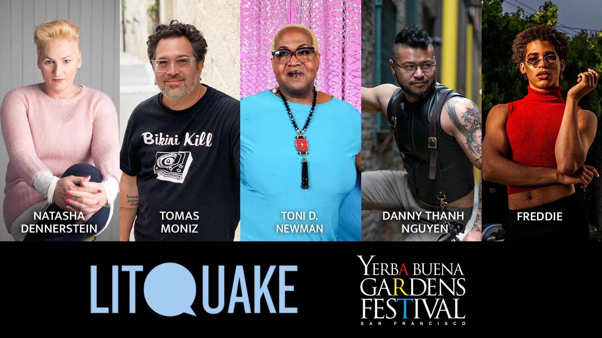 Photos of Natasha Dennerstein, Tomas Moniz, Toni D. Newman, Danny Thanh Nguyen, and Freddie. Presented by Yerba Buena Gardens Festival and Litquake.