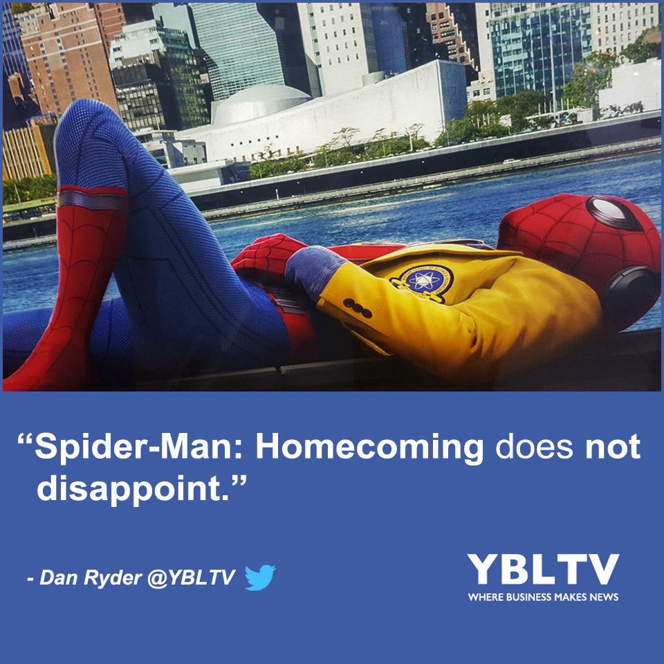 """Spider-Man: Homecoming does not disappoint,"" - Dan Ryder, Multimedia Producer, YBLTV Contributor."
