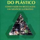 Reciclagem do Plástico - Como Fazer da Reciclagem Um Negócio Lucrativo