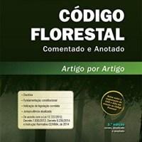 Código Florestal Comentado e Anotado - Artigo Por Artigo - 3ª Ed. 2015