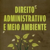 DIREITO ADMINISTRATIVO E O MEIO AMBIENTE  - 5a. edição