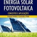 Energia Solar Fotovoltaica - Conceitos e Aplicações - Sistemas Isolados e Conectados à Rede