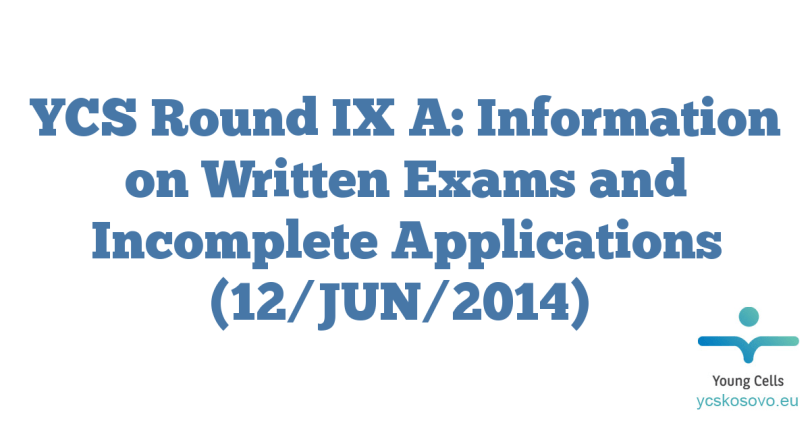 YCS Round IX A: Information on Written Exams and Incomplete Applications (12/JUN/2014)