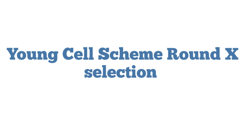 Young Cell Scheme Round X selection