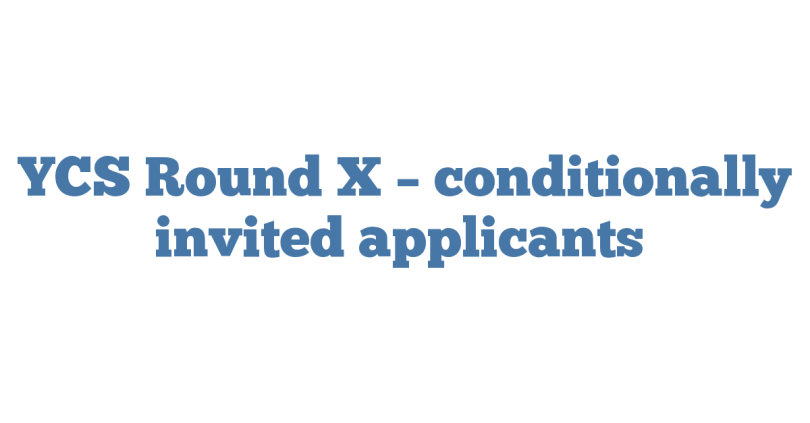 YCS Round X – conditionally invited applicants