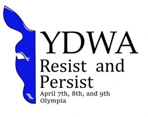 YDWA: Resist and Persist. April 7th, 8th, and 9th, Olympia