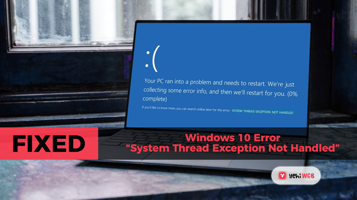 "Easy Fix: Windows 10 Error ""System Thread Exception Not Handled"""