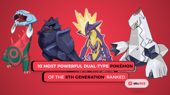 10 Most Powerful Dual-Type Pokémon of the 8th Generation, Ranked Yehiweb