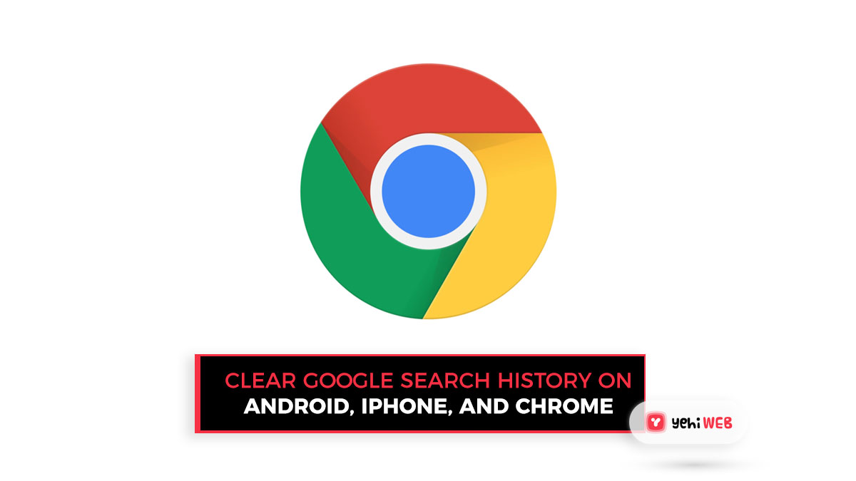 Clear Google Search History On Android, iPhone, And Chrome