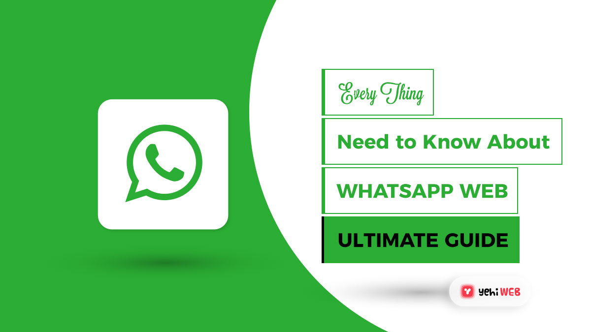 EverythingYou Need to Know About WhatsApp Web [Ultimate Guide]