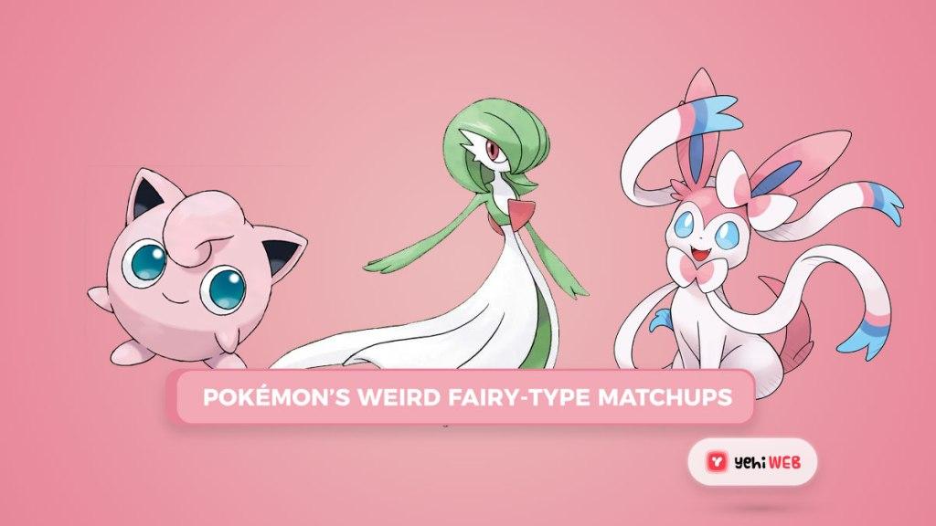 Pokémon's Weird Fairy Type Matchups Yehiweb