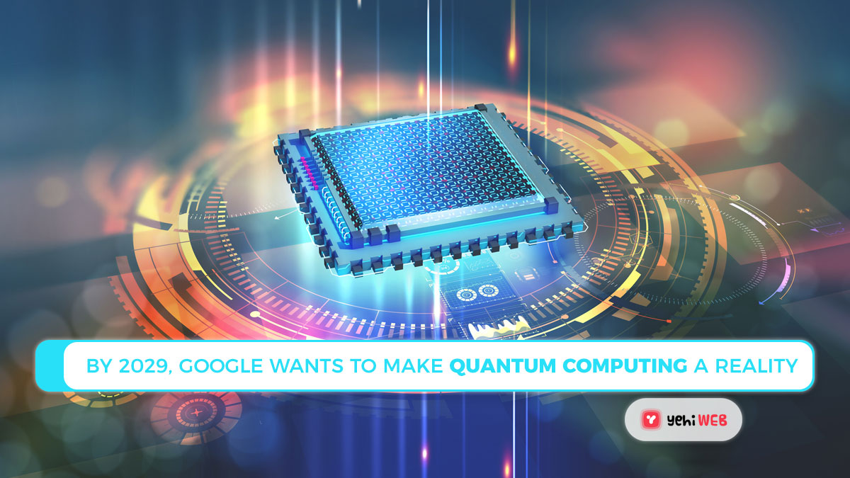 By 2029, Google wants to make quantum computing a reality