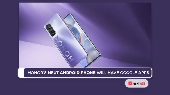Honor's next Android phone will have Google apps here's why Yehiweb