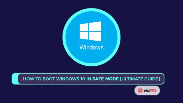 How To Boot Windows 10 In Safe Mode [ Ultimate Guide ] Yehiweb