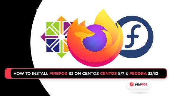 How to Install firefox 83 on CentOS centos 8 7 & fedora 33 32 Yehiweb