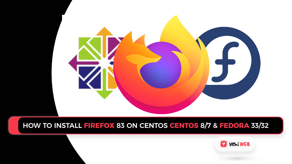 How to Install Firefox 83 on CentOS 8/7 & Fedora 33/32