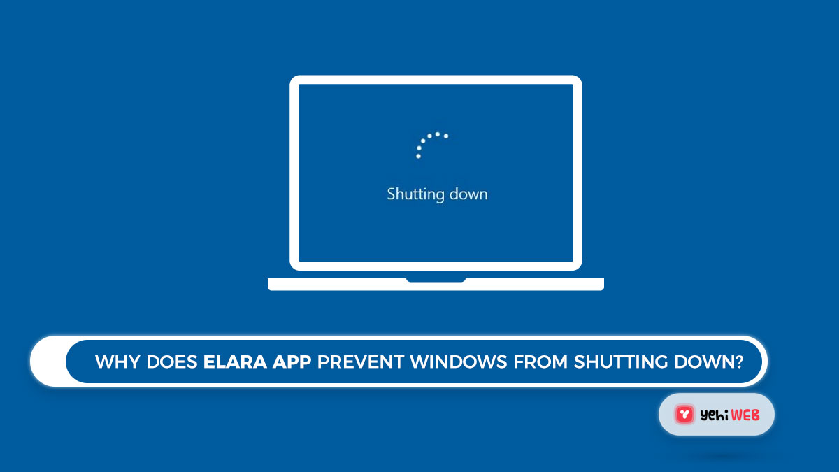 Why does Elara App prevent Windows from shutting down? Quick Fix