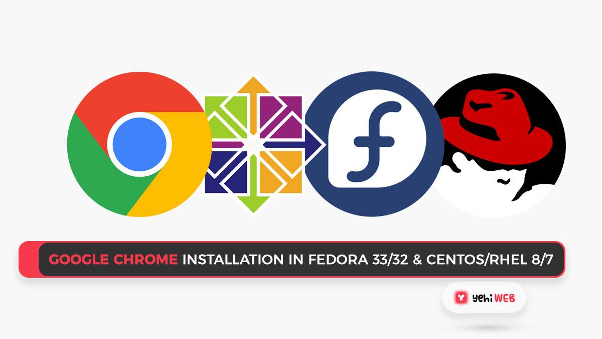 Google Chrome Installation in Fedora 33/32 & CentOS/RHEL 8/7
