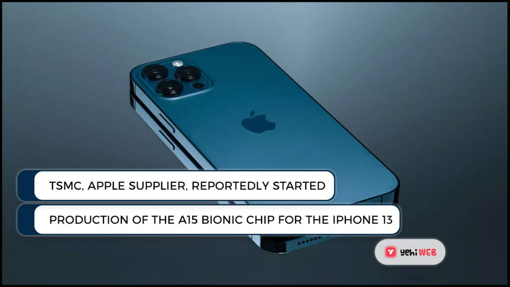 TSMC, an Apple supplier, reportedly started production of the A15 Bionic Chip for the iPhone 13 Yehiweb
