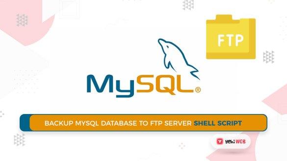 Backup MySQL Database to FTP Server Shell Script Yehiweb