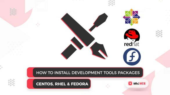 How to Install Development tools packages on CentOS, RHEL & Fedora Yehiweb
