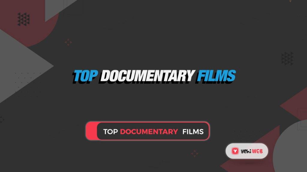 top documentary films yehiweb