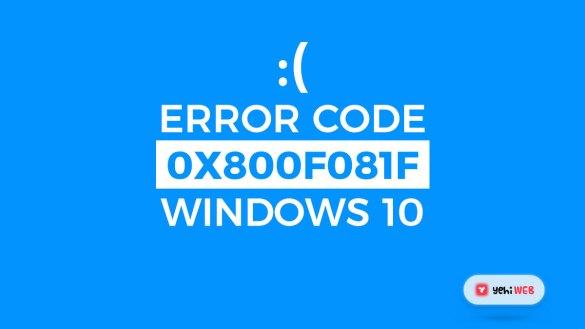 Fix Error Code 0x800F081F in Windows 10 yehiweb